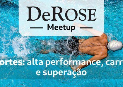 DeROSE Meetup - Esportes: alta performance, carreira e superação